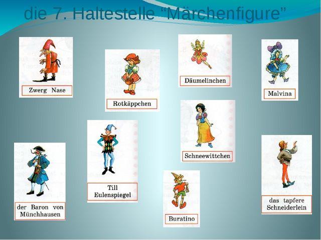 """die 7. Haltestelle """"Märchenfigure"""""""
