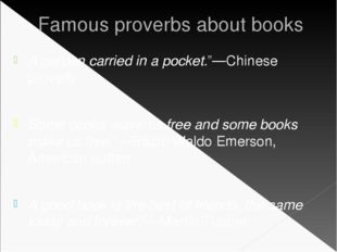 "Famous proverbs about books A garden carried in a pocket.""—Chinese proverb So"