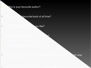 1.Who is your favourite author? 2.What is your favourite book of all time? 3