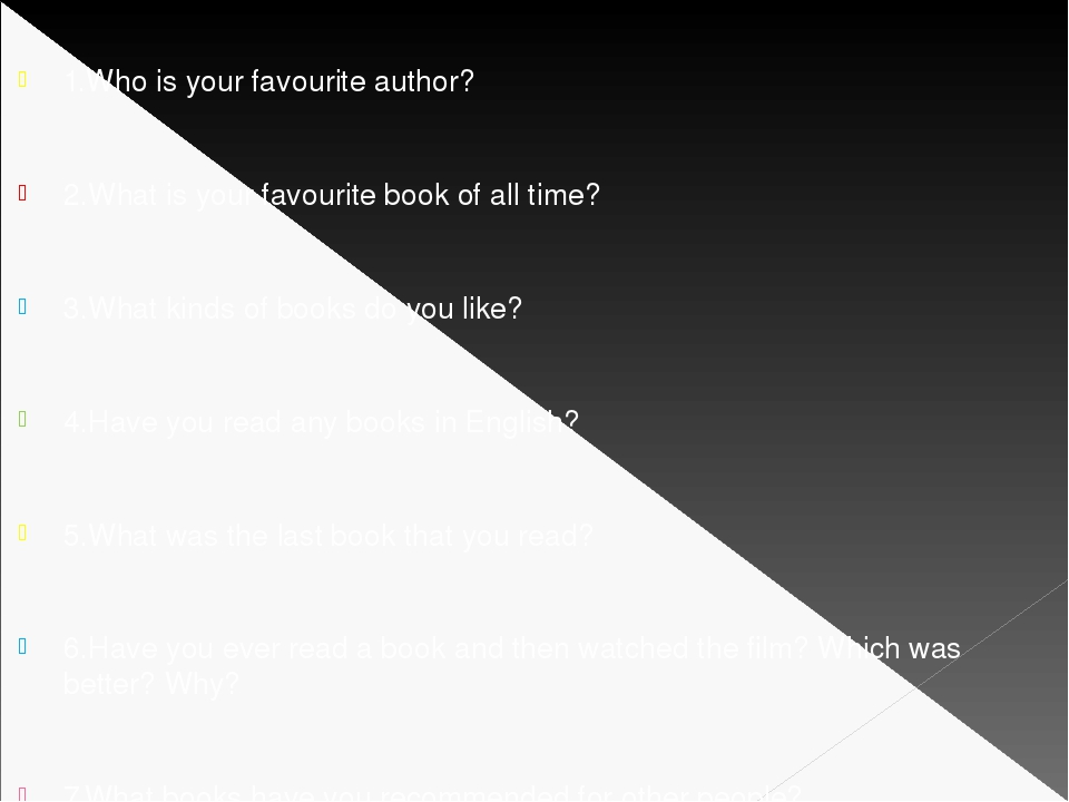 1.Who is your favourite author? 2.What is your favourite book of all time? 3...