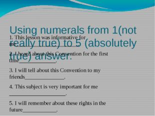 Using numerals from 1(not really true) to 5 (absolutely true) answer: 1. Thi