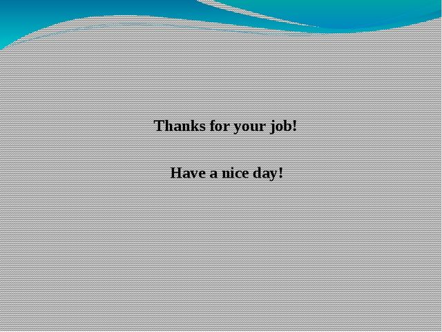 Thanks for your job! Have a nice day!