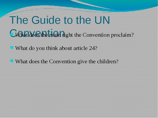 The Guide to the UN Convention What does the main right the Convention procla...