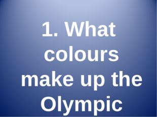 1. What colours make up the Olympic rings?
