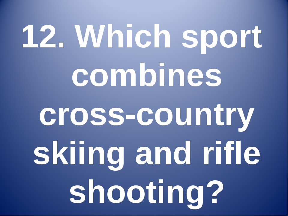 12. Which sport combines cross-country skiing and rifle shooting?