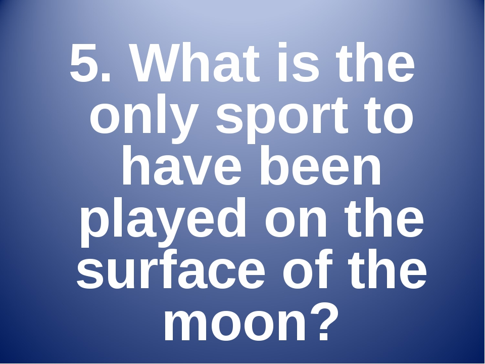 5. What is the only sport to have been played on the surface of the moon?