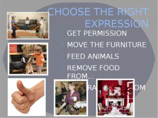CHOOSE THE RIGHT EXPRESSION GET PERMISSION MOVE THE FURNITURE FEED ANIMALS RE