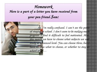 Homework Here is a part of a letter you have received from your pen-friend Sa