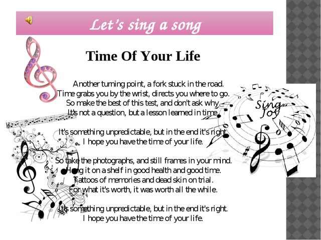 Let's sing a song Time Of Your Life Another turning point, a fork stuck in th...