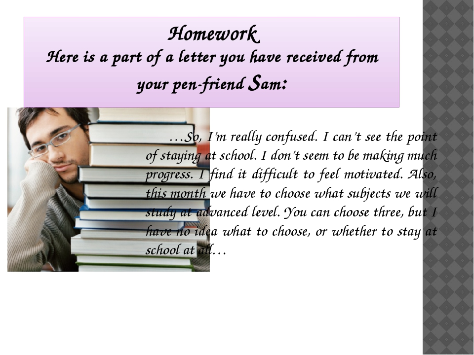 Homework Here is a part of a letter you have received from your pen-friend Sa...