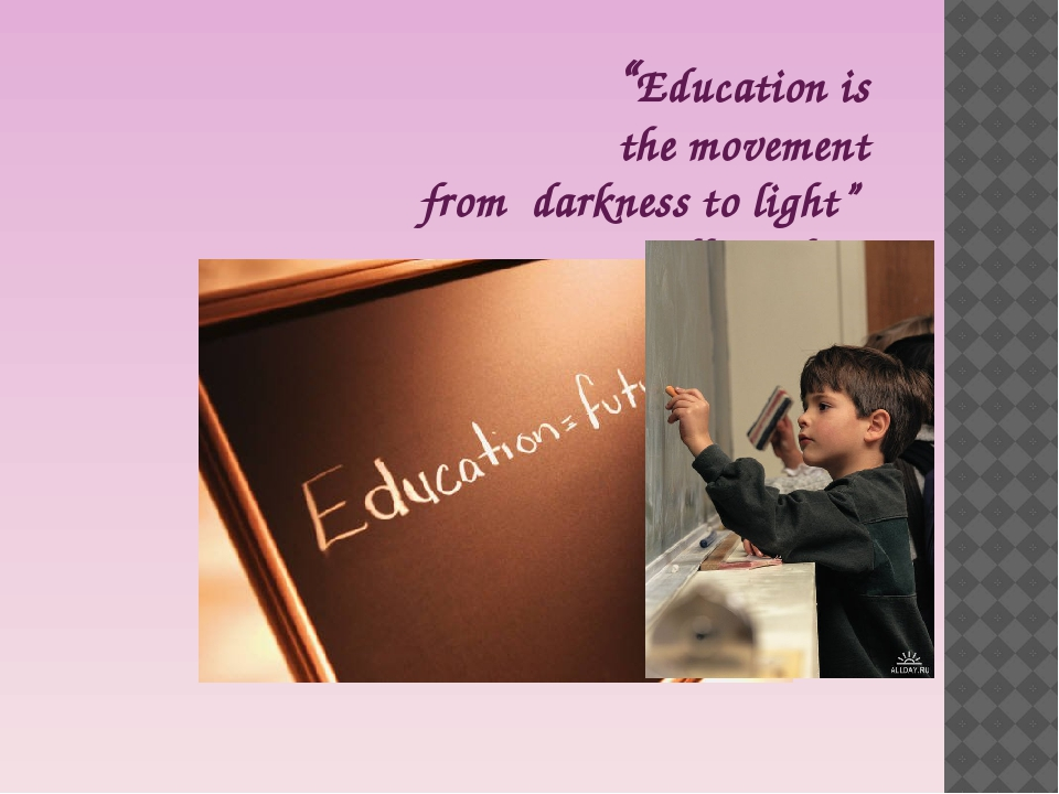 """Education is the movement from darkness to light"" Allan Bloom"