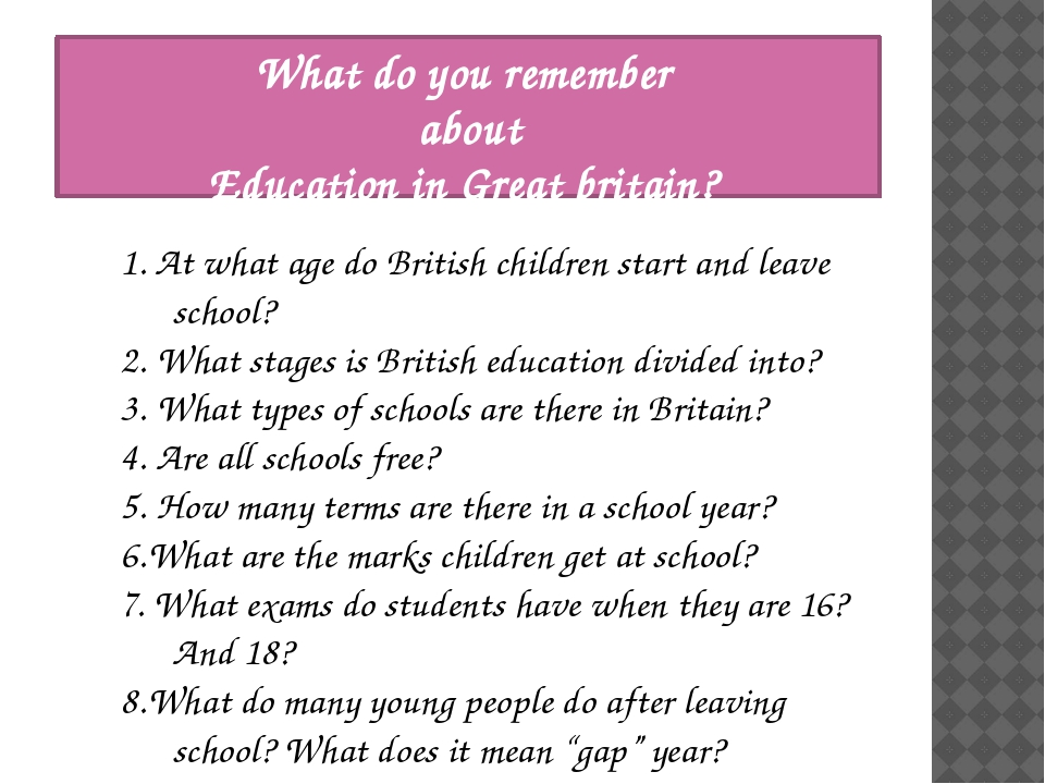 What do you remember about Education in Great britain? 1. At what age do Brit...