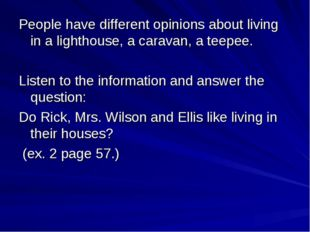 People have different opinions about living in a lighthouse, a caravan, a tee