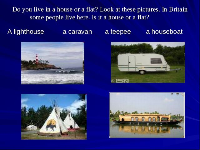 Do you live in a house or a flat? Look at these pictures. In Britain some peo...