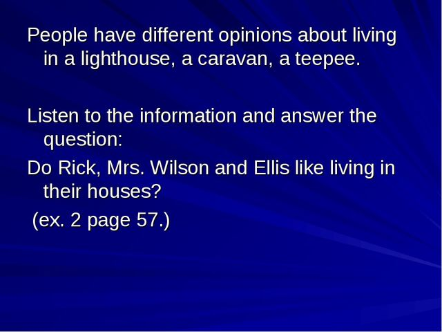 People have different opinions about living in a lighthouse, a caravan, a tee...