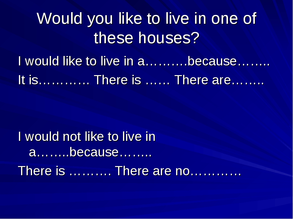 Would you like to live in one of these houses? I would like to live in a……….b...