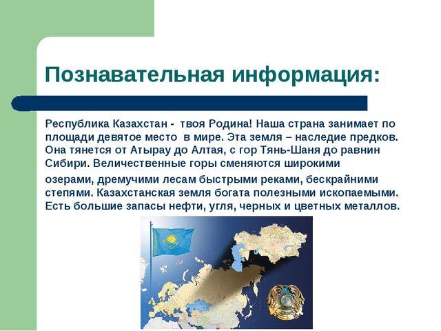 Познавательная информация: Республика Казахстан - твоя Родина! Наша страна за...