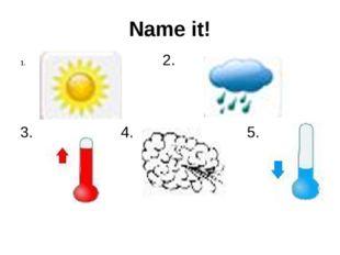 Name it! 2. 3. 4. 5.