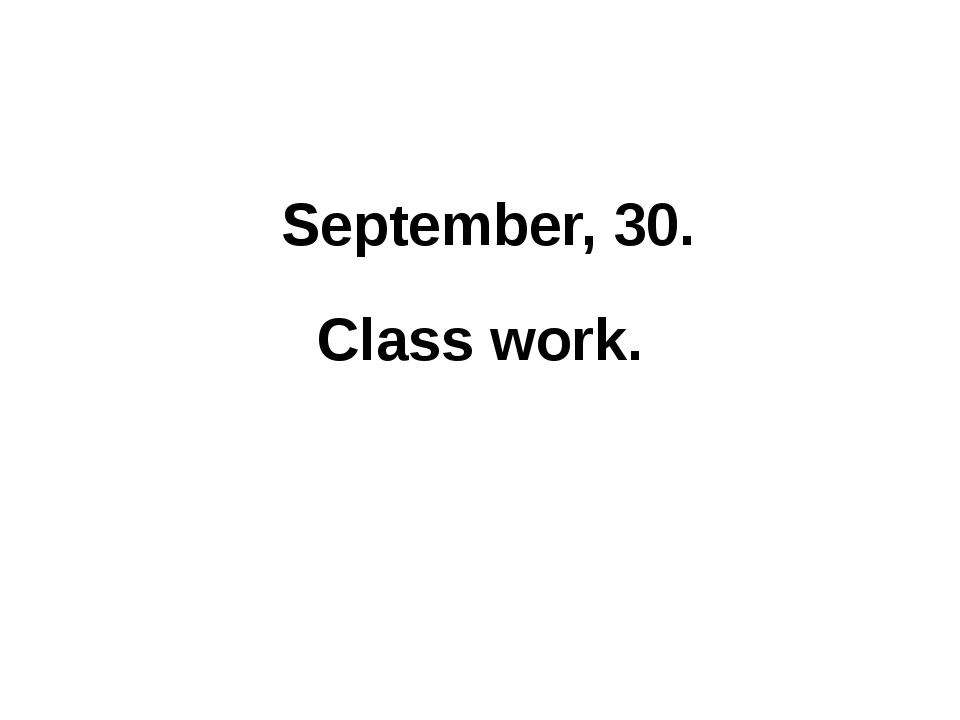 September, 30. Class work.