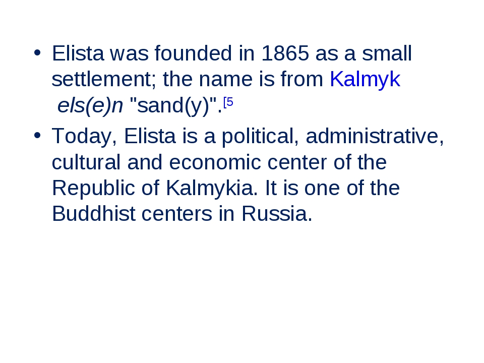 Elista was founded in 1865 as a small settlement; the name is fromKalmykels...