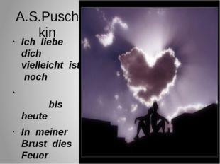 A.S.Puschkin Ich liebe dich vielleicht ist noch bis heute In meiner Brust die