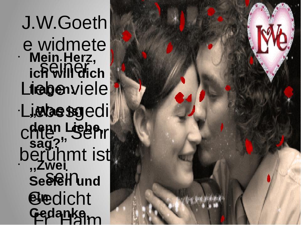 J.W.Goethe widmete seiner Liebe viele Liebesgedichte . Sehr berühmt ist sein...