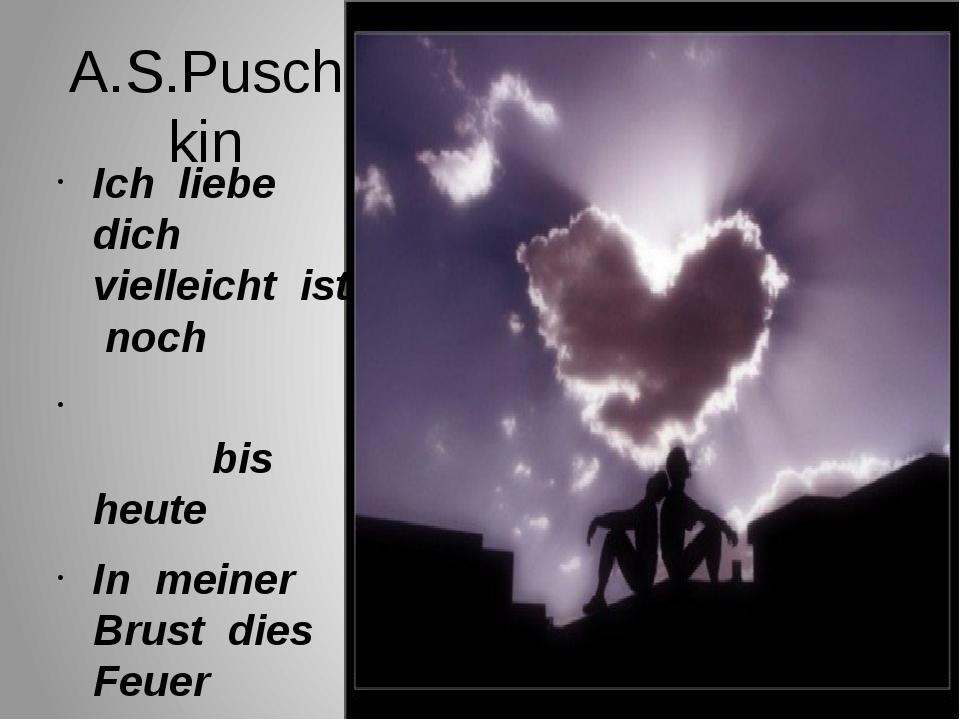 A.S.Puschkin Ich liebe dich vielleicht ist noch bis heute In meiner Brust die...