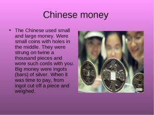 Chinese money The Chinese used small and large money. Were small coins with h