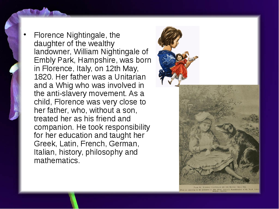 Florence Nightingale, the daughter of the wealthy landowner, William Nightin...