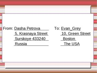 From: Dasha Petrova To: Evan_Grey 5, Krasnaya Street 10, Green Street Sursko