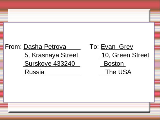 From: Dasha Petrova To: Evan_Grey 5, Krasnaya Street 10, Green Street Sursko...