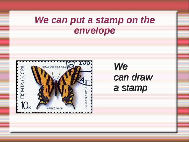 We can put a stamp on the envelope We can draw a stamp