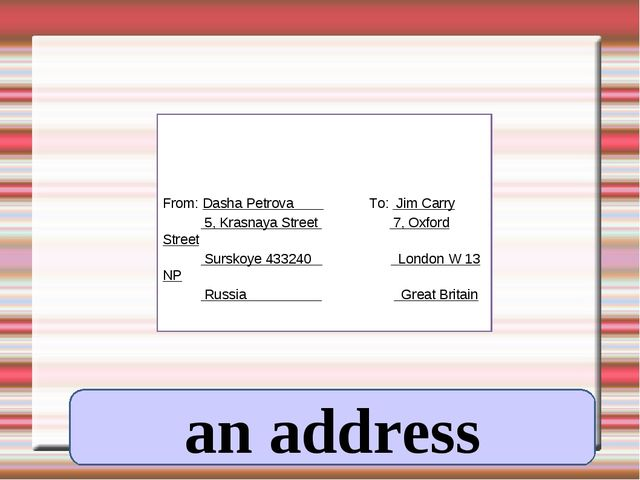 an address From: Dasha Petrova To: Jim Carry 5, Krasnaya Street 7, Oxford Str...