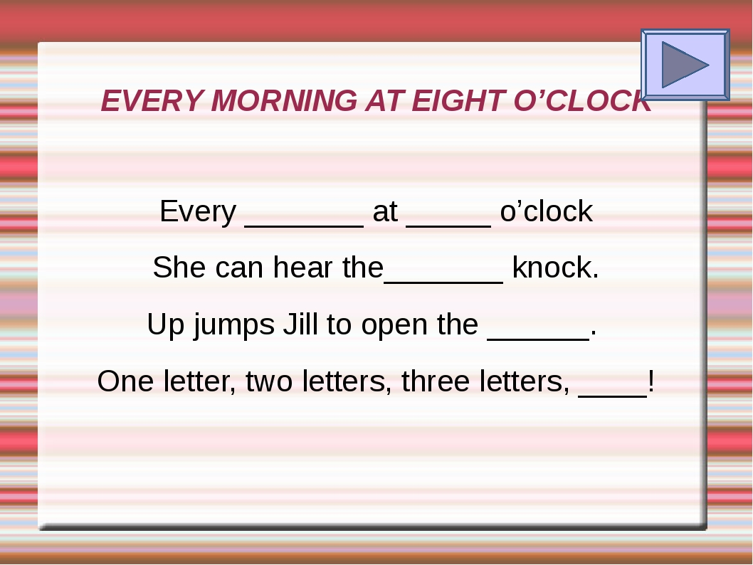 EVERY MORNING AT EIGHT O'CLOCK Every _______ at _____ o'clock She can hear th...