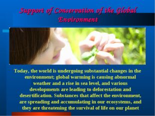 Support of Conservation of the Global Environment Today, the world is undergo