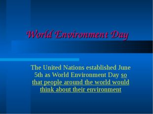 World Environment Day The United Nations established June 5th as World Enviro