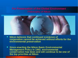 For Preservation of the Global Environment Philosophy of Nikon Nikon believes