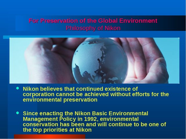 For Preservation of the Global Environment Philosophy of Nikon Nikon believes...