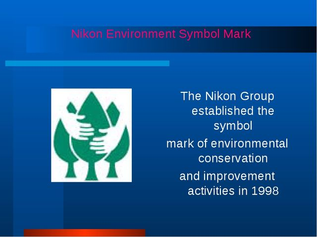 The Nikon Group established the symbol mark of environmental conservation an...