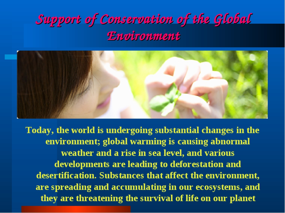Support of Conservation of the Global Environment Today, the world is undergo...