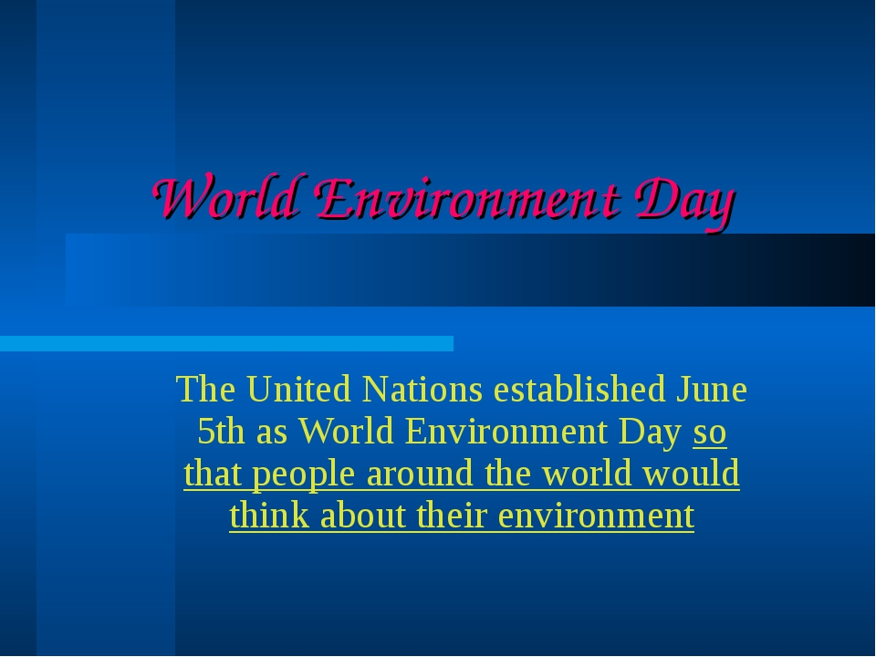 World Environment Day The United Nations established June 5th as World Enviro...