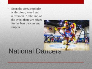 National Dancers Soon the arena explodes with colour, sound and movement. At