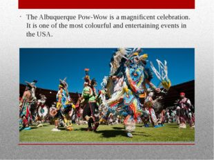 The Albuquerque Pow-Wow is a magnificent celebration. It is one of the most c