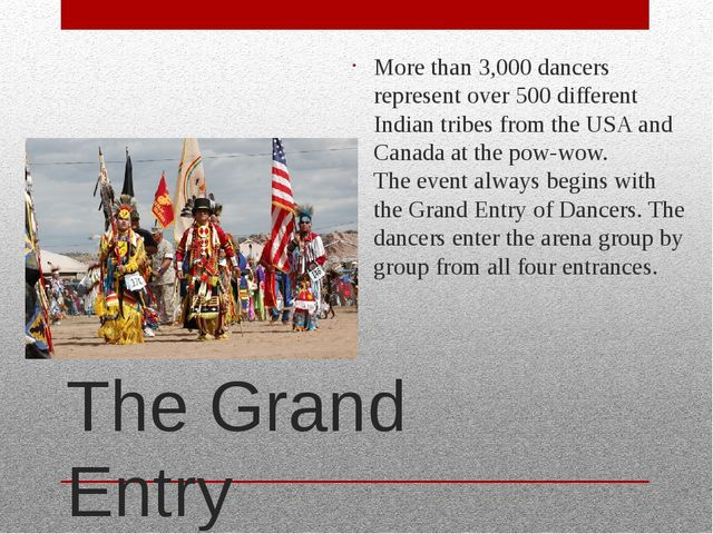The Grand Entry More than 3,000 dancers represent over 500 different Indian t...