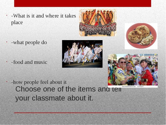 Choose one of the items and tell your classmate about it. -What is it and whe...
