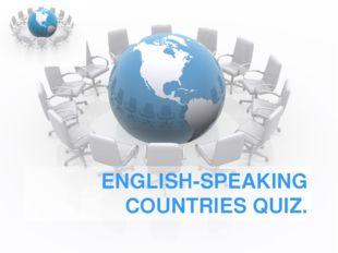 ENGLISH-SPEAKING COUNTRIES QUIZ.