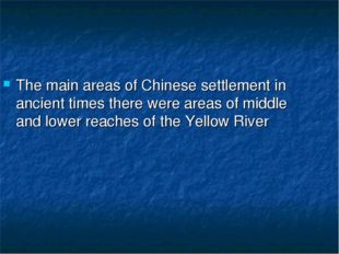 The main areas of Chinese settlement in ancient times there were areas of mid
