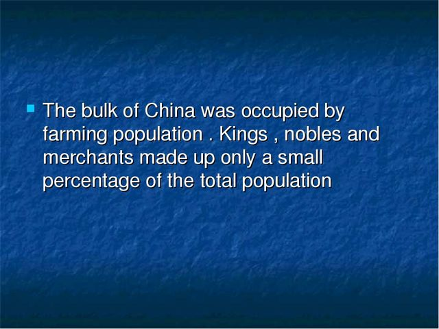 The bulk of China was occupied by farming population . Kings , nobles and mer...