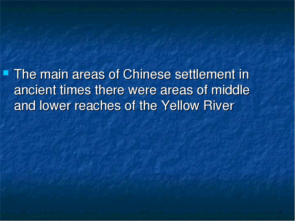The main areas of Chinese settlement in ancient times there were areas of mid...