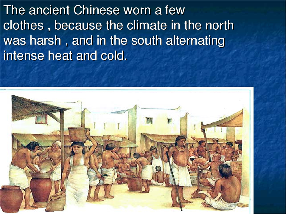 The ancient Chinese worn a few clothes , because the climate in the north was...